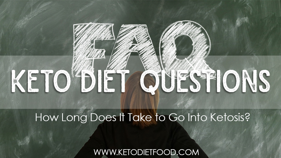Keto Questions: How Long Does It Take to Go Into Ketosis? - Keto Diet Food